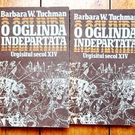 Barbara W. Tuchman - O oglinda indepartata. Urgisitul secol XIV (2 vol.)