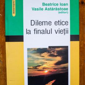 Beatrice Ioan, Vasile Astarastoae (ed.) - Dileme etice la finalul vietii (editie hardcover)
