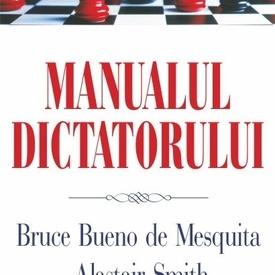 Bruce Bueno de Mesquita, Alastair Smith - Manualul dictatorului