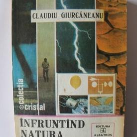 Claudiu Giurcaneanu - Infruntand natura dezlantuita