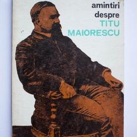 Colectiv autori - Amintiri despre Titu Maiorescu
