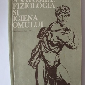 Colectiv autori - Anatomia, fiziologia si igiena omului