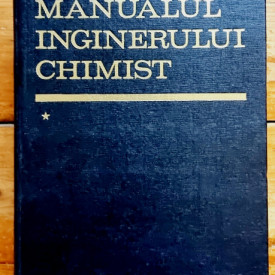 Colectiv autori - Manualul inginerului chimist (vol. I) (editie hardcover)