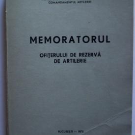 Colectiv autori - Memoratorul ofiterului de rezerva de artilerie