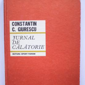 Constantin C. Giurescu - Jurnal de calatorie (editie hardcover)