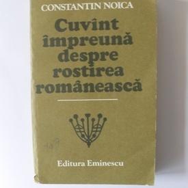 Constantin Noica - Cuvant impreuna despre rostirea romaneasca