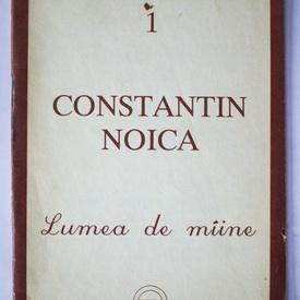 Constantin Noica - Lumea de maine