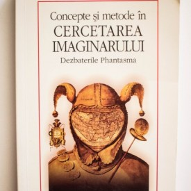Corin Braga (coord.) - Concepte si metode in cercetarea imaginarului. Dezbaterile Phantasma
