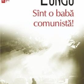 Dan Lungu - Sint o baba comunista!