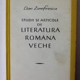 Dan Zamfirescu - Studii si articole de literatura romana veche