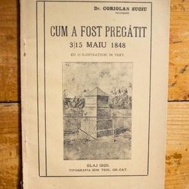Dr. Coriolan Suciu - Cum a fost pregatit 3/15 maiu 1848 (cu 13 ilustratiuni in text) (editie interbelica, cu autograf)