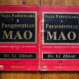 Dr. Li Zhisui - Viata particulara a presedintelui Mao. Memoriile medicului sau personal (2 vol.)