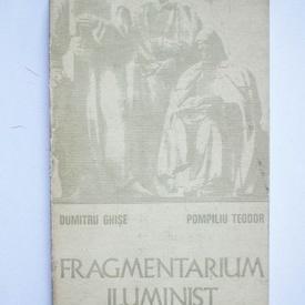 Dumitru Ghise, Pompiliu Teodor - Fragmentarium iluminist (cu autograf)