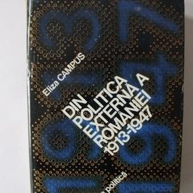 Eliza Campus - Din politica externa a Romaniei (1913-1947) (editie hardcover)