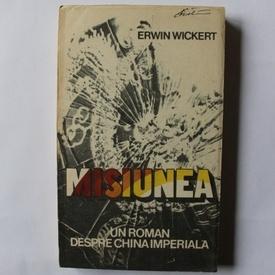 Erwin Wickert - Misiunea. Un roman despre China Imperiala