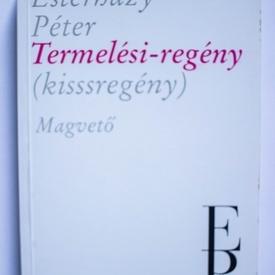 Esterhazy Peter - Termelesi-regeny (kissregeny)