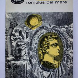Fr. Durrenmatt - Romulus cel Mare. Vizita batranei doamne. Fizicienii