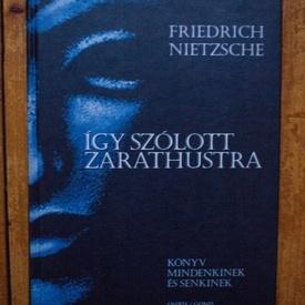 Friedrich Nietzsche - Igy szolott Zarathustra (editie hardcover)
