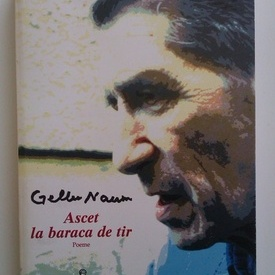 Gellu Naum - Ascet la baraca de tir. Poeme