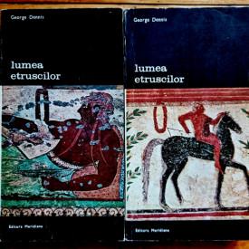 George Dennis - Lumea etruscilor (2 vol.)