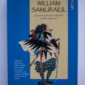 Giles Milton - William Samuraiul. Aventurierul care a deschis portile Japoniei