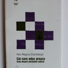 Hans Magnus Enzensberger - Cei care aduc groaza