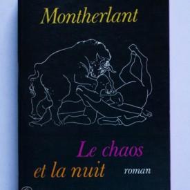 Henry de Montherlant - Le Chaos et la Nuit
