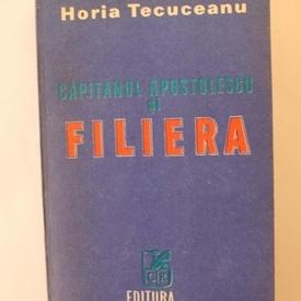 Horia Tecuceanu - Capitanul Apostolescu si Filiera