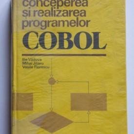 Ilie Vaduva, Mihai Jitaru, Vasile Florescu - Conceperea si realizarea programelor COBOL (editie hardcover)