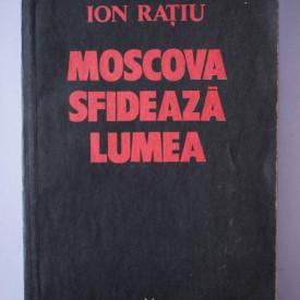 Ion Ratiu - Moscova sfideaza lumea
