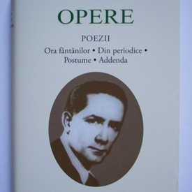 Ion Vinea - Opere (Poezii. Ora fantanilor. Din periodice. Postume. Addenda) (editie hardcover)