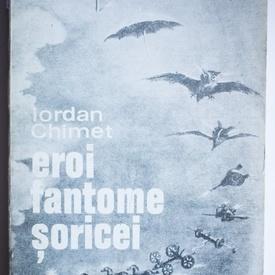Iordan Chimet - Eroi, fantome, soricei