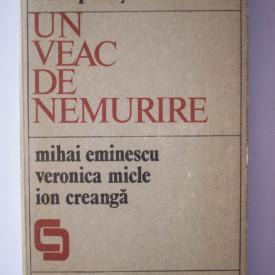 Irina Petras - Un veac de nemurire. Mihai Eminescu. Veronica Micle. Ion Creanga