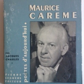 Jacques Charles - Poetes d`aujourd`hui - Maurice Careme (editie in limba franceza, cu autograful lui Maurice Careme)