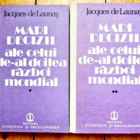 Jacques de Launay - Mari decizii ale celui de-al doilea razboi mondial (2 vol., editie hardcover)