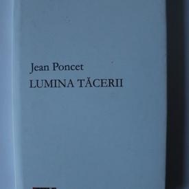 Jean Poncet - Lumina tacerii (editie hardcover)