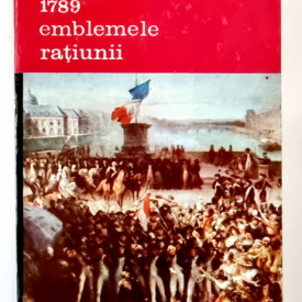 Jean Starobinski - 1789. Emblemele ratiunii