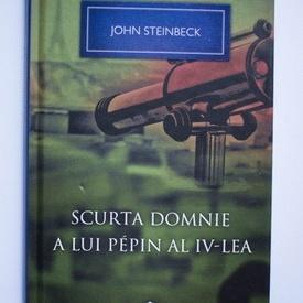 John Steinbeck - Scurta domnie a lui Pepin al IV-lea (editie hardcover)