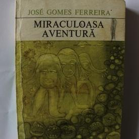 Jose Gomes Ferreira - Miraculoasa Aventura