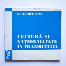 Keith Hitchins - Cultura si nationalitate in Transilvania