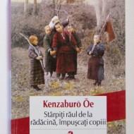 Kenzaburo Oe - Starpiti raul de la radacina, impuscati copiii