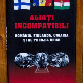Larry L. Watts - Aliati incompatibili. Romania, Finlanda, Ungaria si al Treilea Reich (editie hardcover)