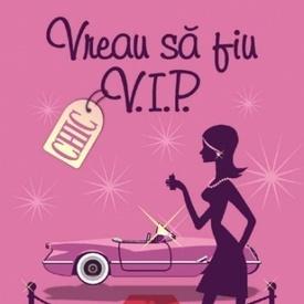 Lauren Weisberger - Vreau sa fiu V.I.P.