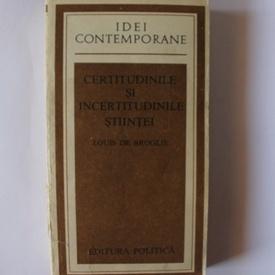 Louis de Broglie - Certitudinile si incertitudinile stiintei