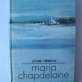 Louis Hemon - Maria Chapdelaine (editie hardcover, in limba franceza)