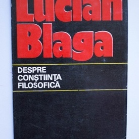 Lucian Blaga - Despre constiinta filosofica (editie hardcover)