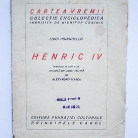 Luigi Pirandello - Henric IV. Tragedie in trei acte (editie interbelica)