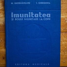 M. Geormaneanu, I. Gherghina - Imunitatea si bolile imunitare la copii (editie hardcover)
