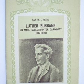 M.I. Neagu - Luther Burbank. Un mare selectionator darwinist (1849-1926)