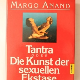 Margot Anand - Tantra oden Die Kunst der sexullen Ekstase (editie in limba germana, hardcover)